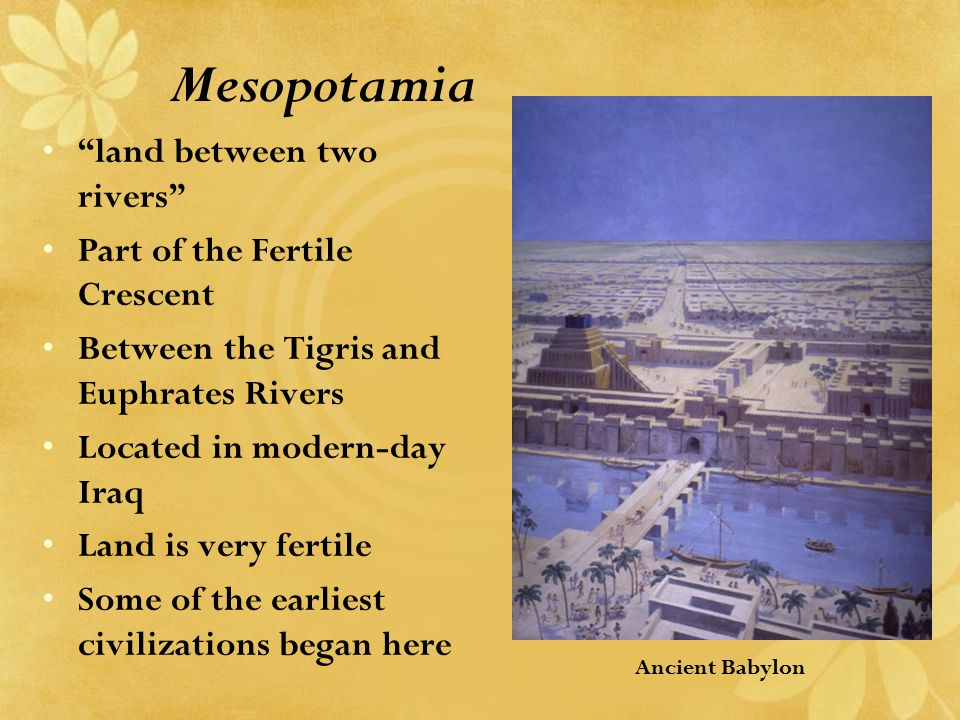 Mesopotamia land between two rivers Part of the Fertile Crescent