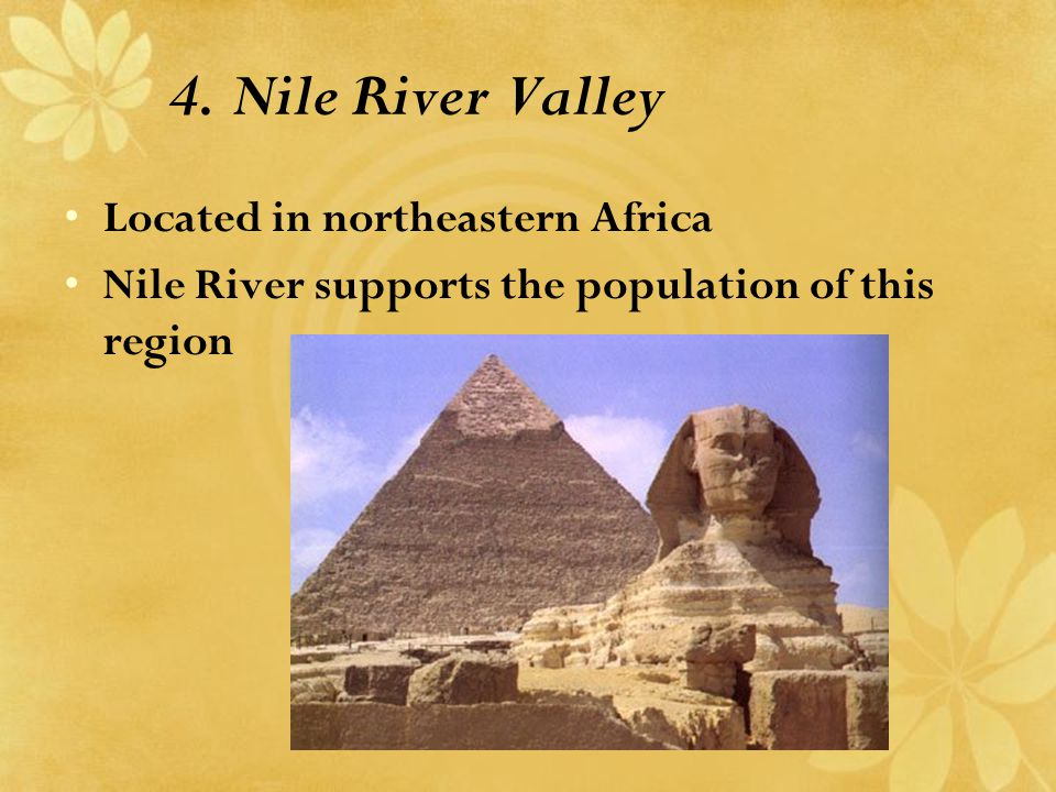 4. Nile River Valley Located in northeastern Africa