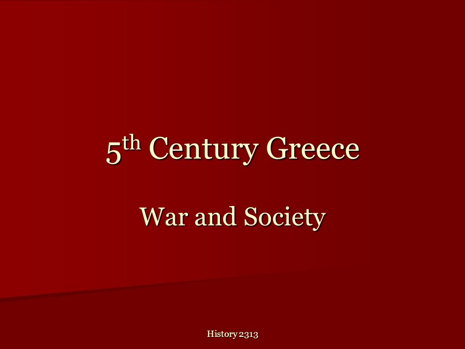 5th Century Greece War and Society History 2313
