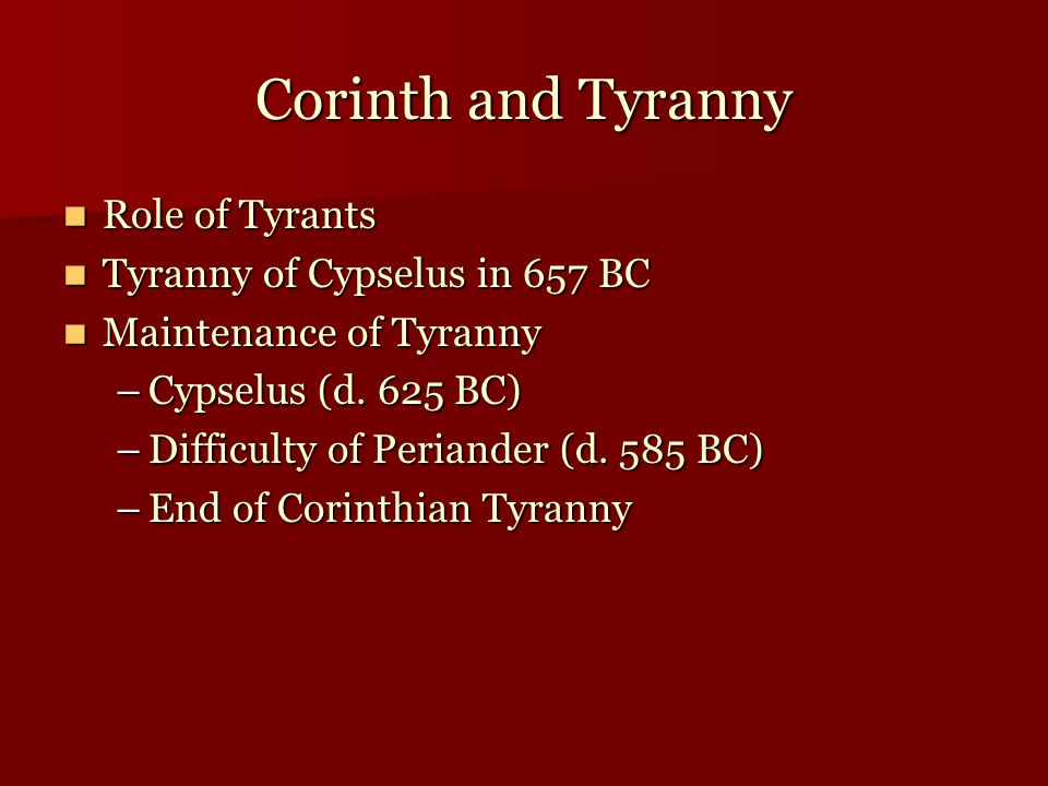 Corinth and Tyranny Role of Tyrants Tyranny of Cypselus in 657 BC
