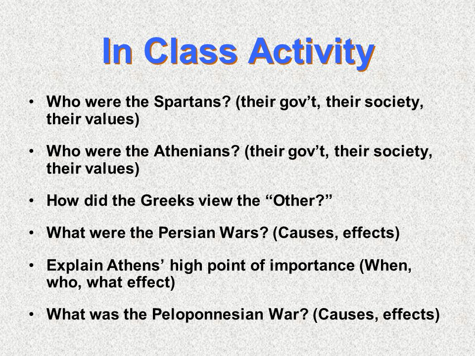 In Class Activity Who were the Spartans (their gov't, their society, their values)