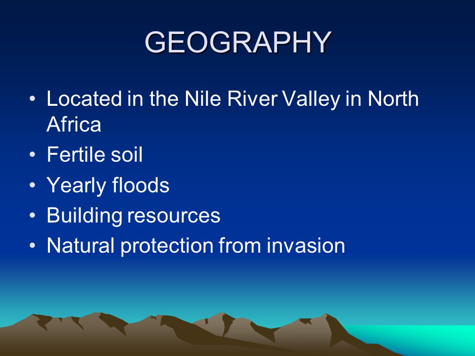GEOGRAPHY Located in the Nile River Valley in North Africa