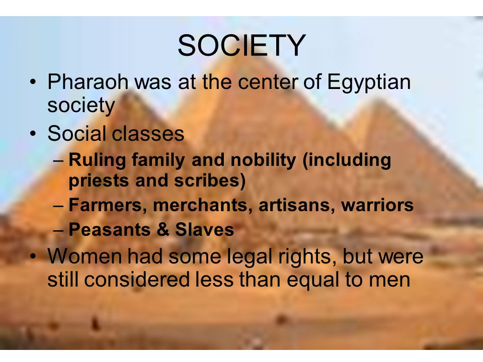 SOCIETY Pharaoh was at the center of Egyptian society Social classes