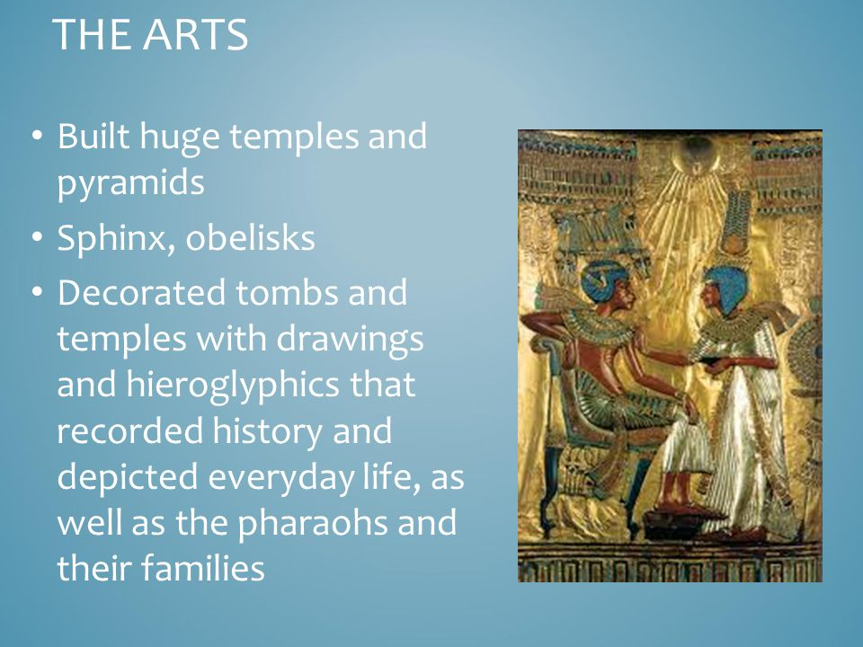 The Arts Built huge temples and pyramids Sphinx, obelisks