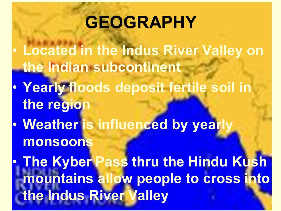 GEOGRAPHY Located in the Indus River Valley on the Indian subcontinent