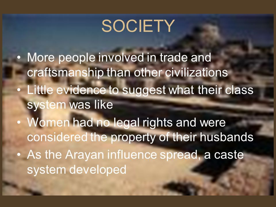 SOCIETY More people involved in trade and craftsmanship than other civilizations. Little evidence to suggest what their class system was like.