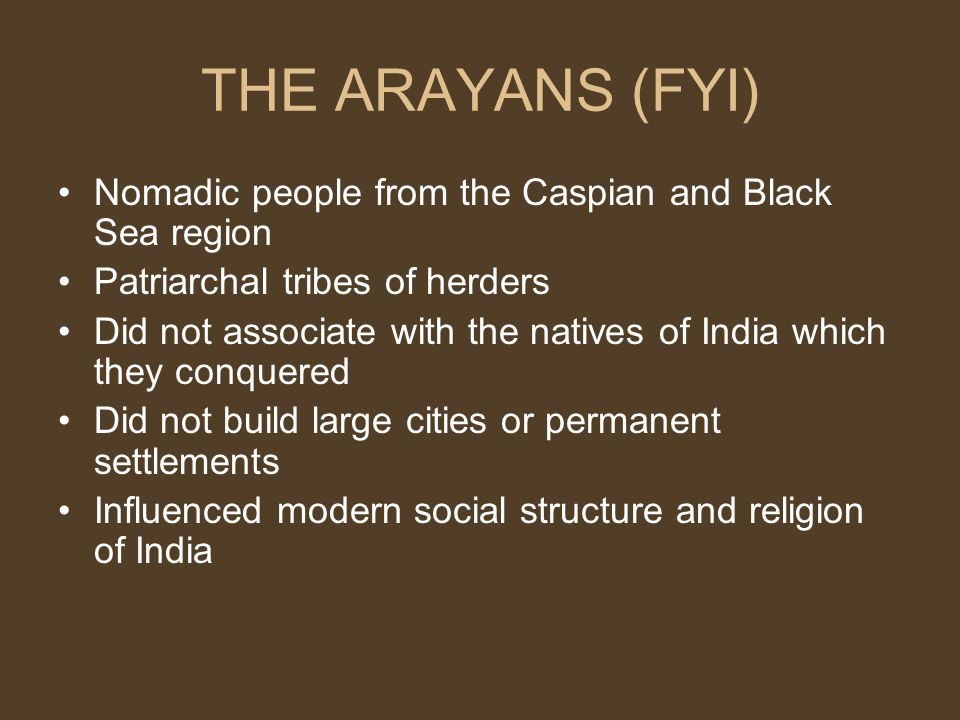 THE ARAYANS (FYI) Nomadic people from the Caspian and Black Sea region