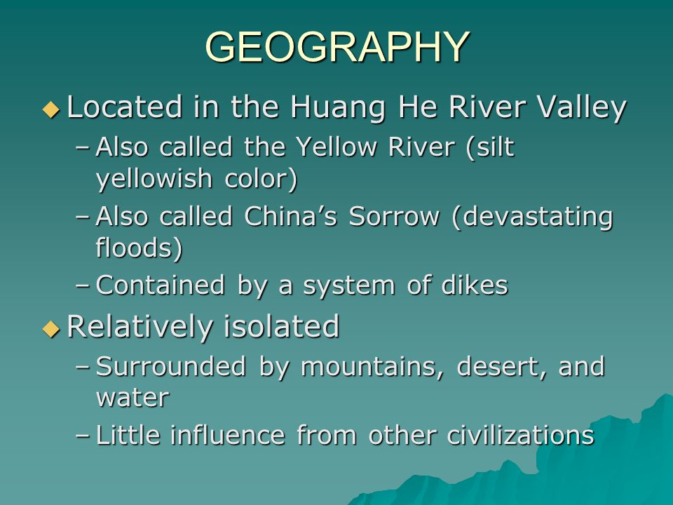 GEOGRAPHY Located in the Huang He River Valley Relatively isolated