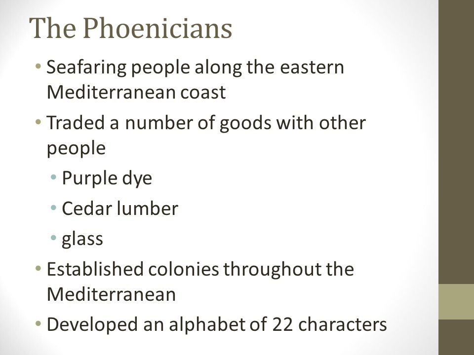 The Phoenicians Seafaring people along the eastern Mediterranean coast
