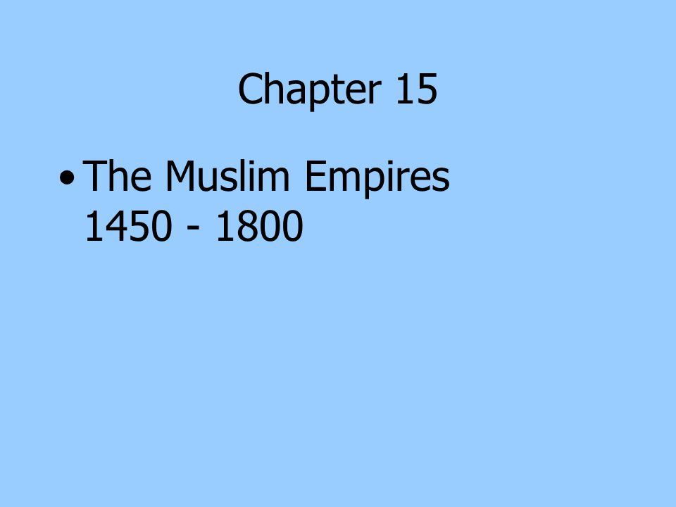 Chapter 15 The Muslim Empires 1450 - 1800