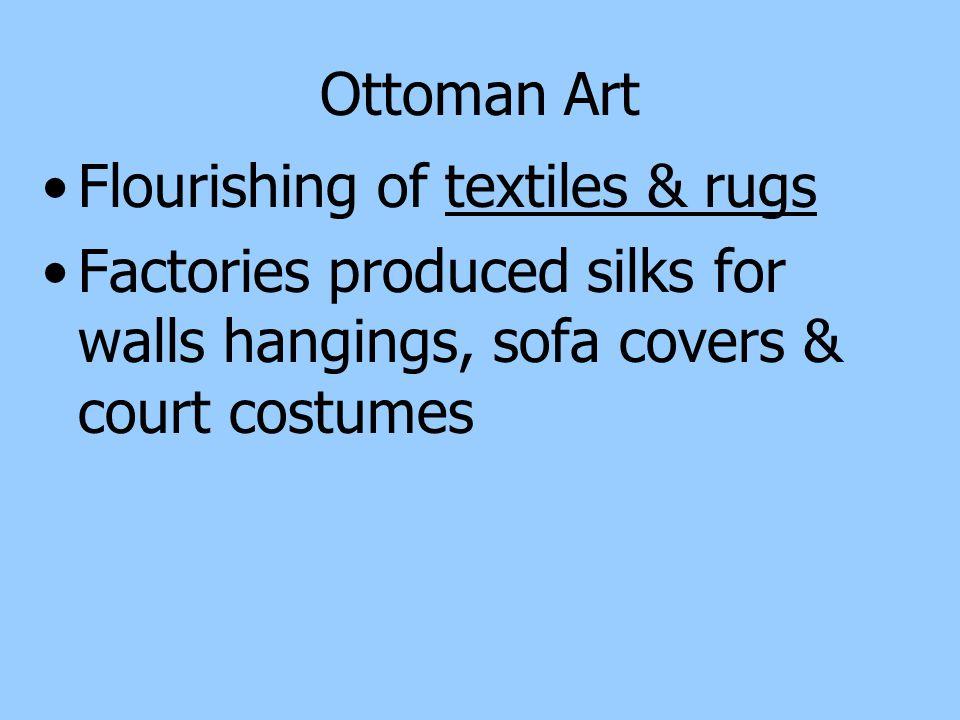 Ottoman Art Flourishing of textiles & rugs.