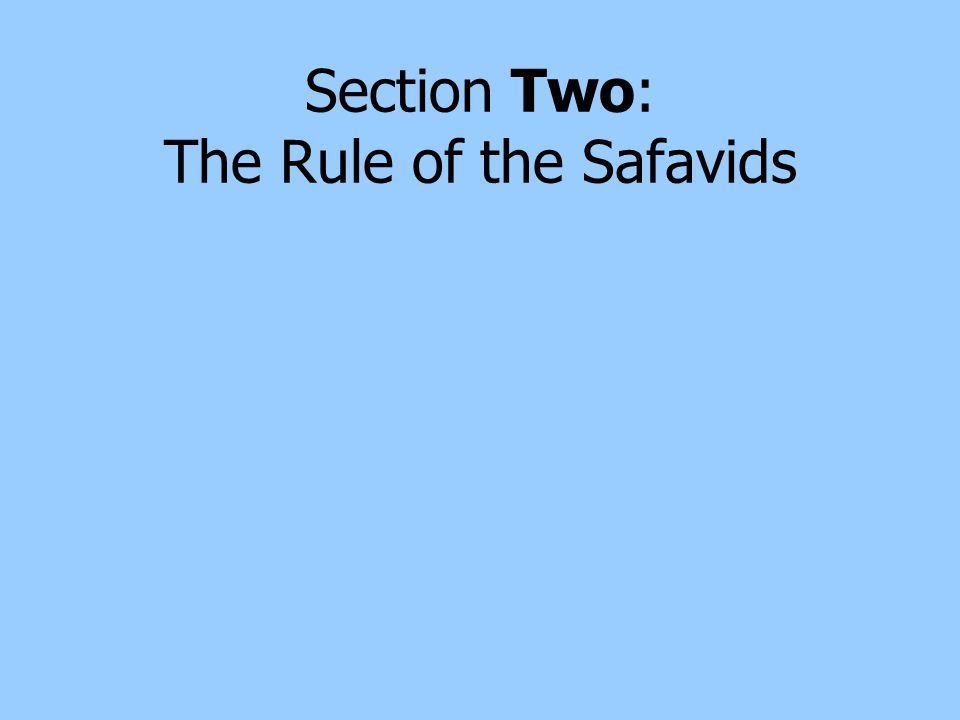 Section Two: The Rule of the Safavids