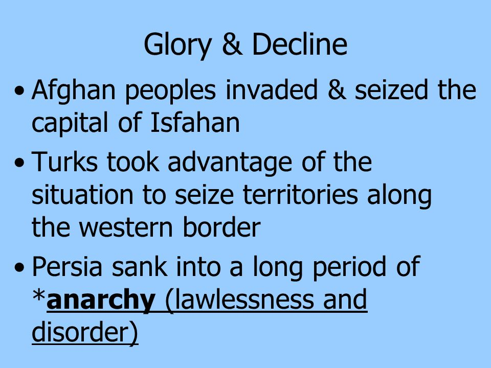 Glory & Decline Afghan peoples invaded & seized the capital of Isfahan