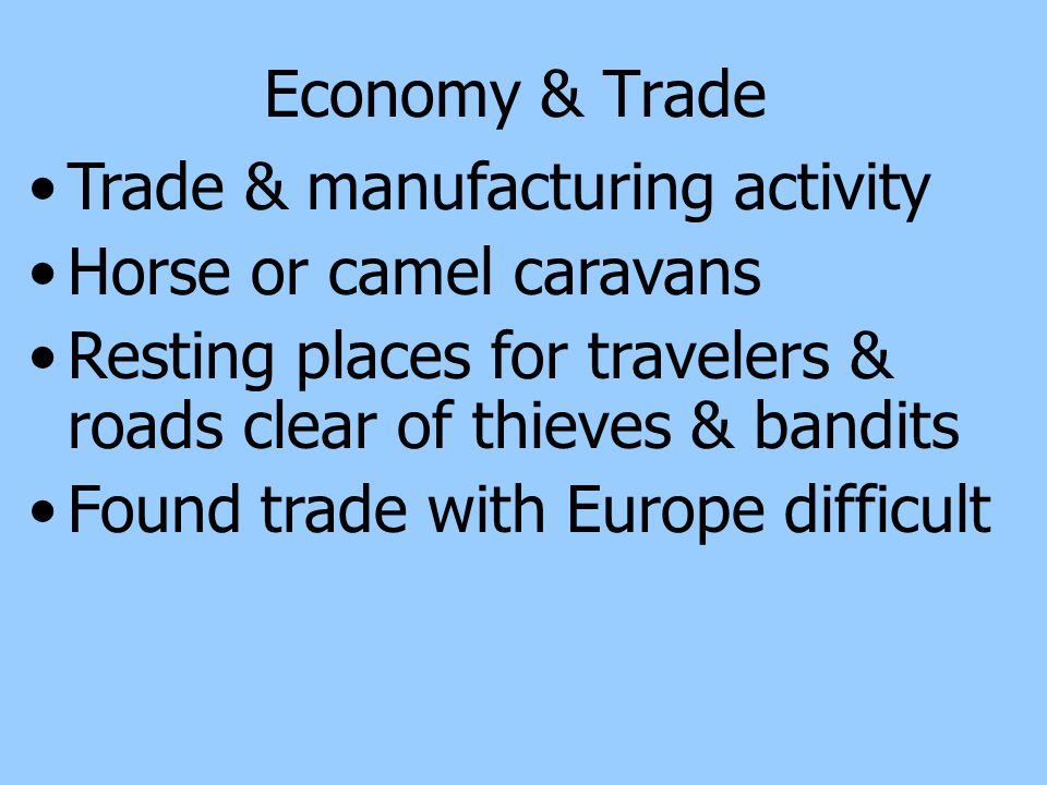 Economy & Trade Trade & manufacturing activity. Horse or camel caravans. Resting places for travelers & roads clear of thieves & bandits.
