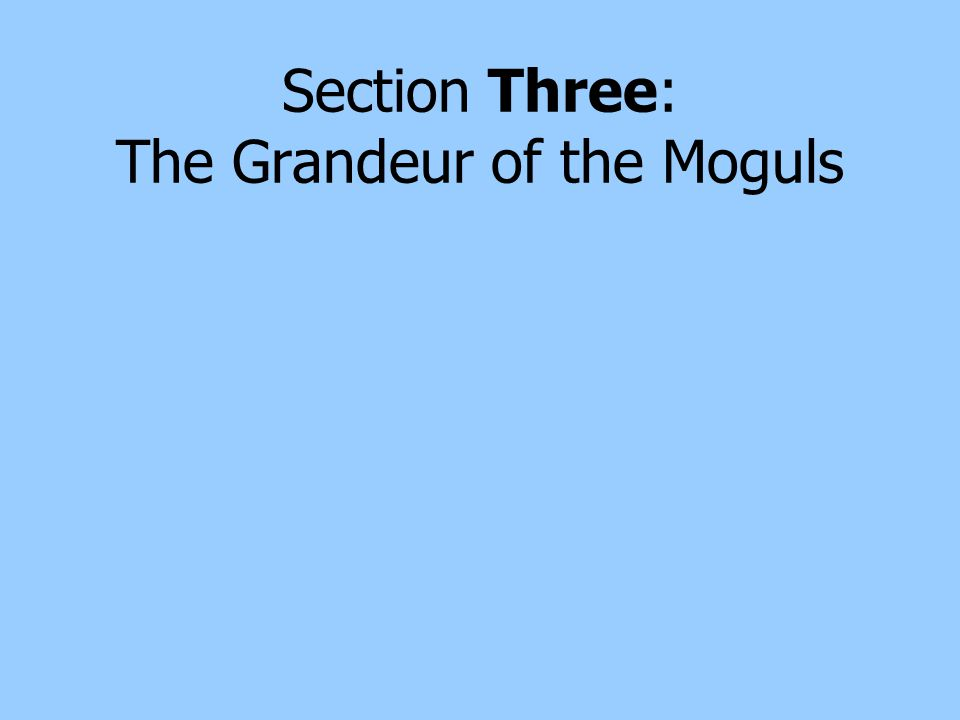 Section Three: The Grandeur of the Moguls