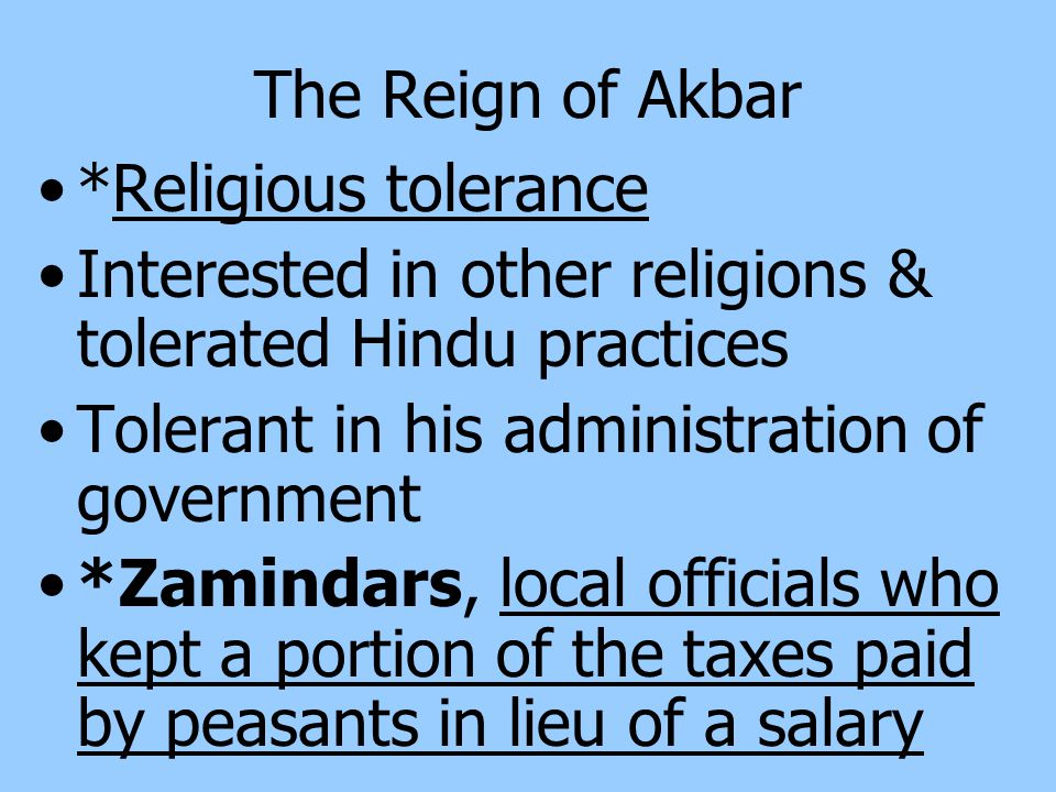 The Reign of Akbar *Religious tolerance. Interested in other religions & tolerated Hindu practices.