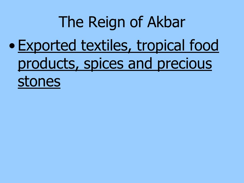 The Reign of Akbar Exported textiles, tropical food products, spices and precious stones