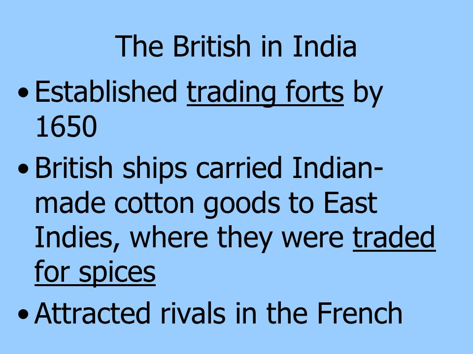 The British in India Established trading forts by 1650.