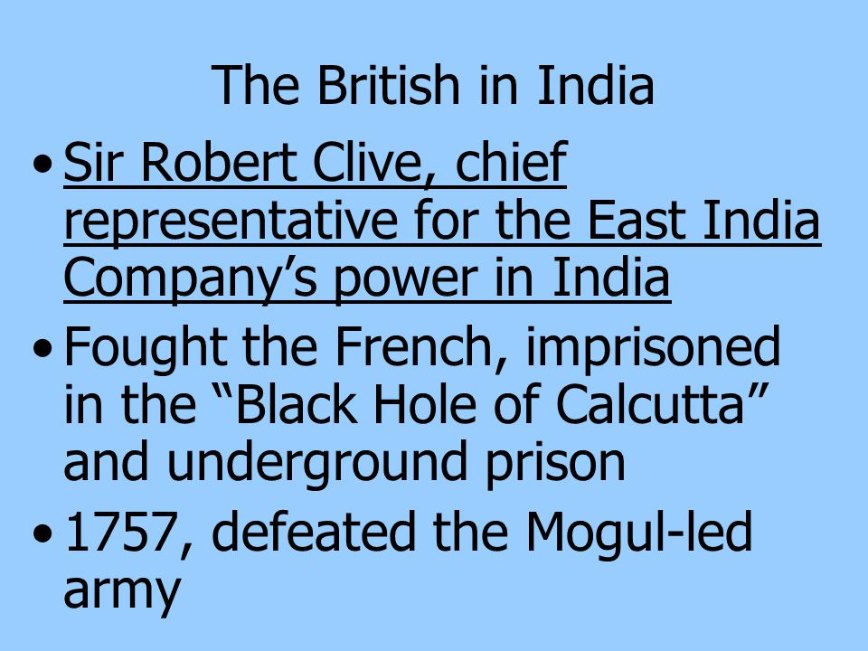 The British in India Sir Robert Clive, chief representative for the East India Company's power in India.