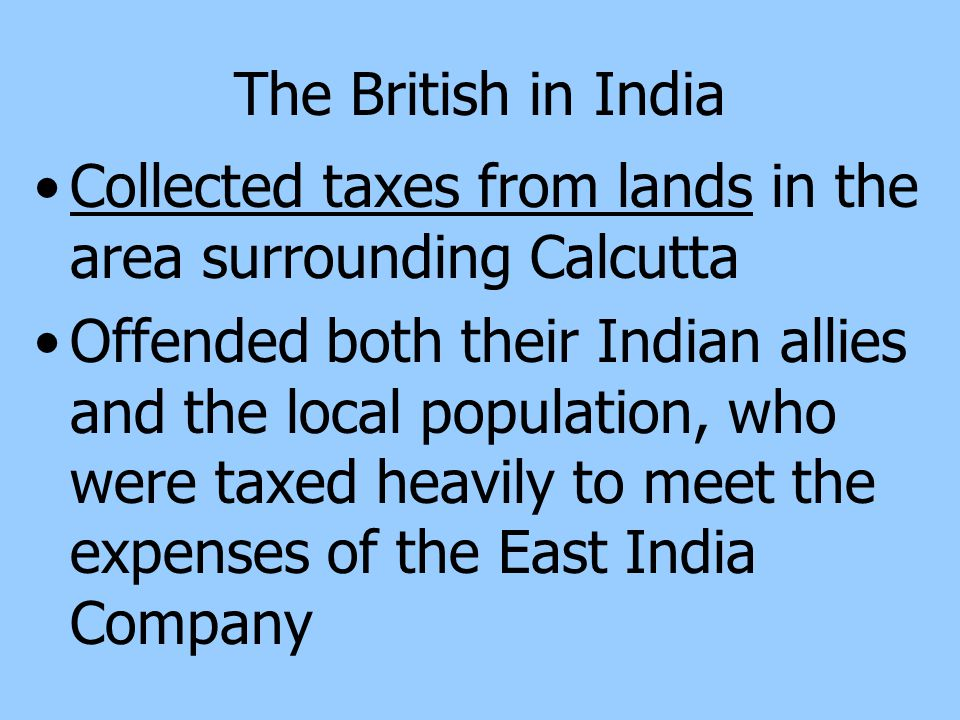 The British in India Collected taxes from lands in the area surrounding Calcutta.