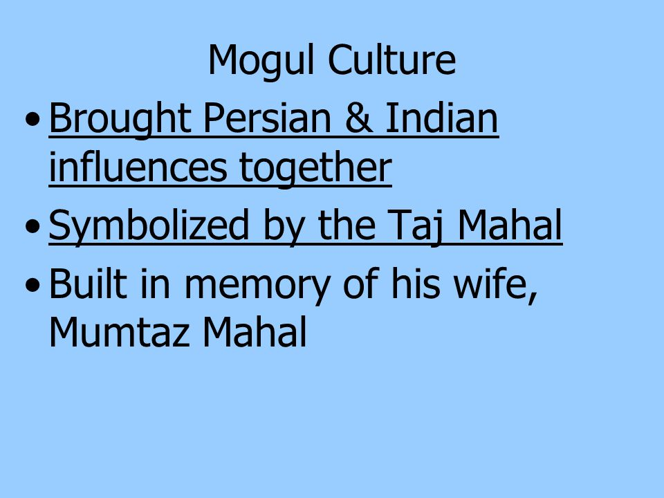 Mogul Culture Brought Persian & Indian influences together.