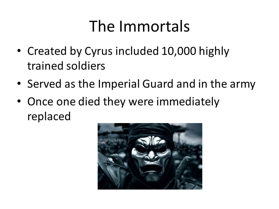 The Immortals Created by Cyrus included 10,000 highly trained soldiers