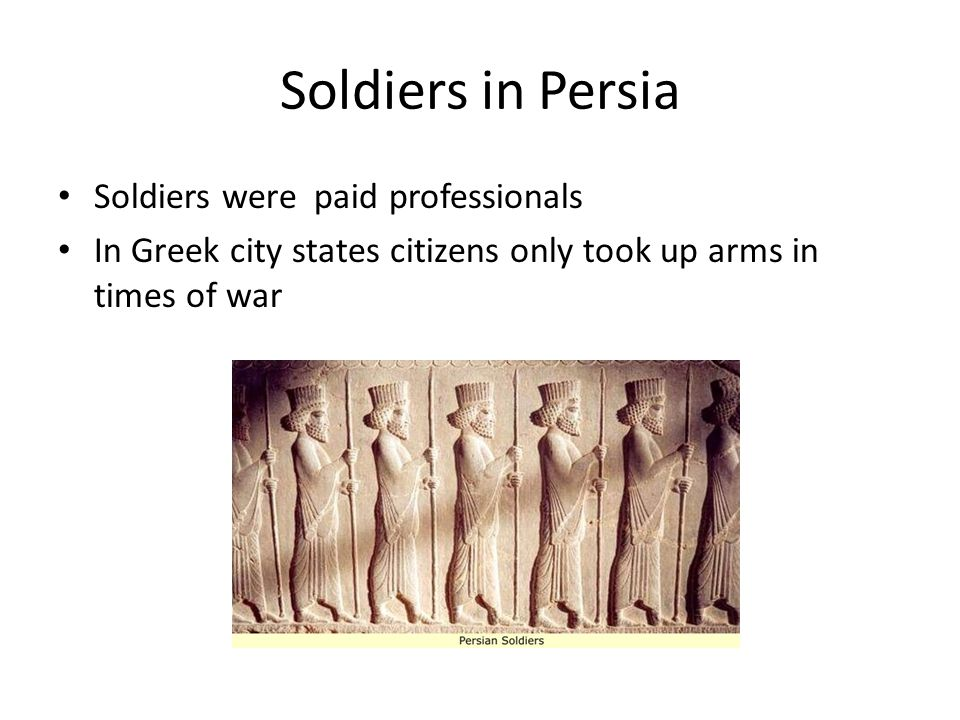 Soldiers in Persia Soldiers were paid professionals