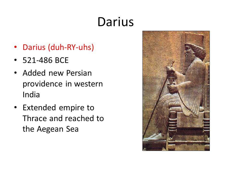 Darius Darius (duh-RY-uhs) 521-486 BCE