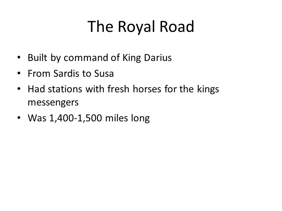 The Royal Road Built by command of King Darius From Sardis to Susa
