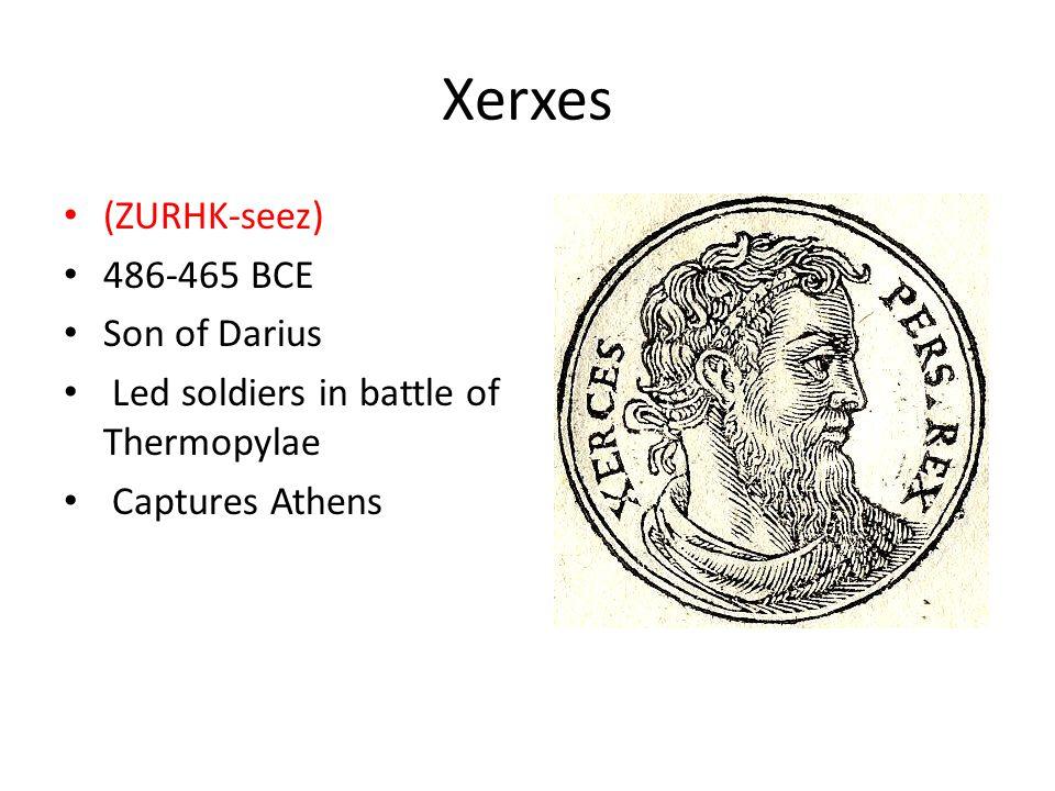 Xerxes (ZURHK-seez) 486-465 BCE Son of Darius