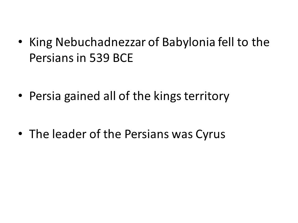King Nebuchadnezzar of Babylonia fell to the Persians in 539 BCE