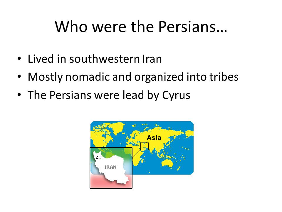 Who were the Persians… Lived in southwestern Iran