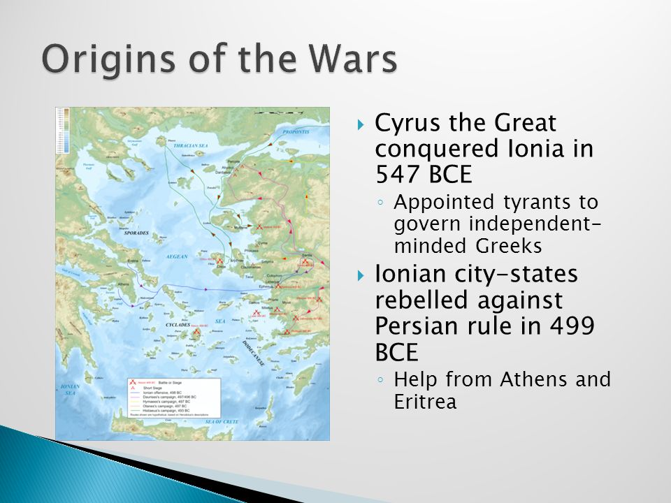 Origins of the Wars Cyrus the Great conquered Ionia in 547 BCE