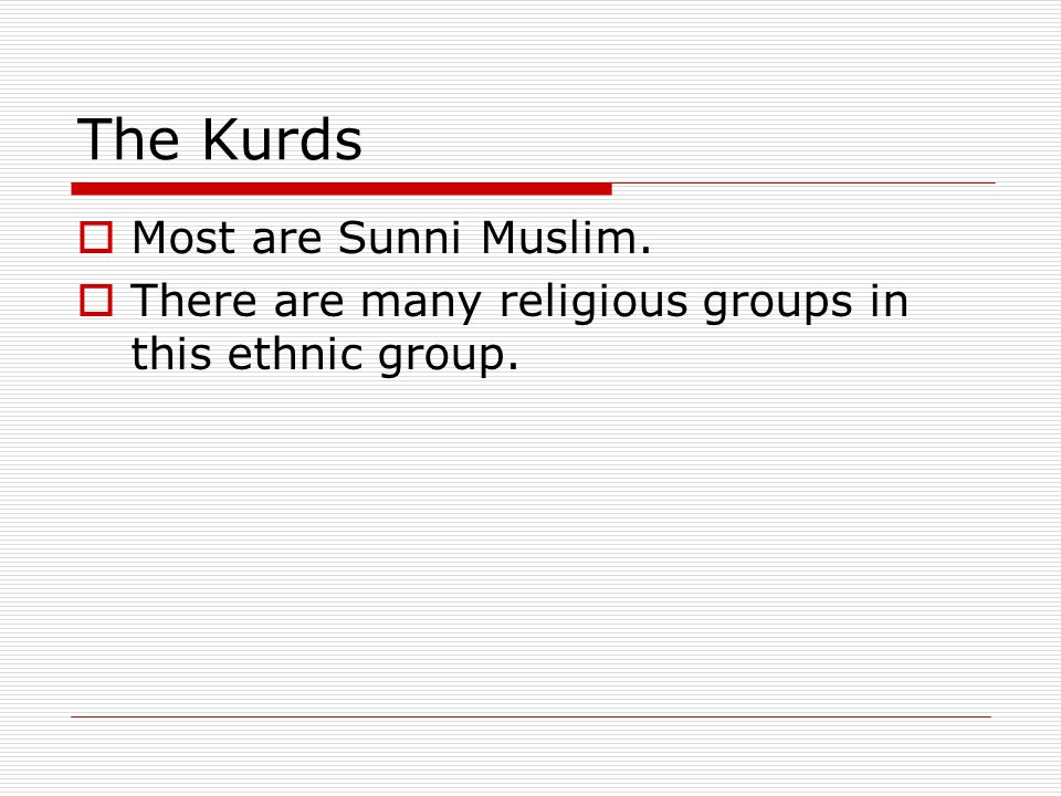 The Kurds Most are Sunni Muslim.