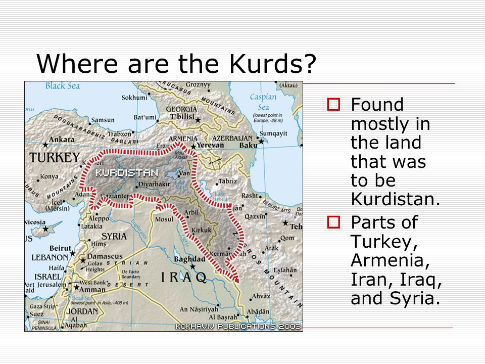 Where are the Kurds. Found mostly in the land that was to be Kurdistan.