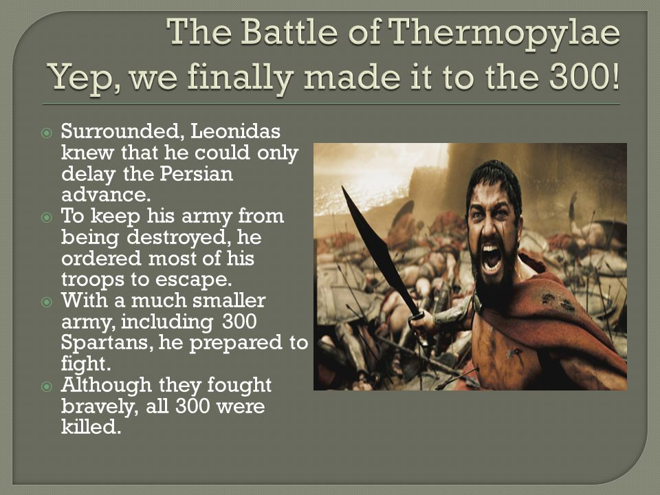 The Battle of Thermopylae Yep, we finally made it to the 300!