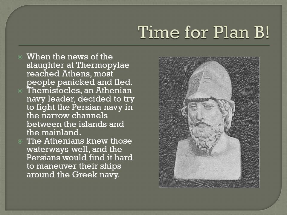 Time for Plan B! When the news of the slaughter at Thermopylae reached Athens, most people panicked and fled.