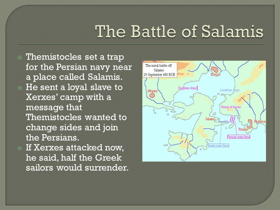 The Battle of Salamis Themistocles set a trap for the Persian navy near a place called Salamis.