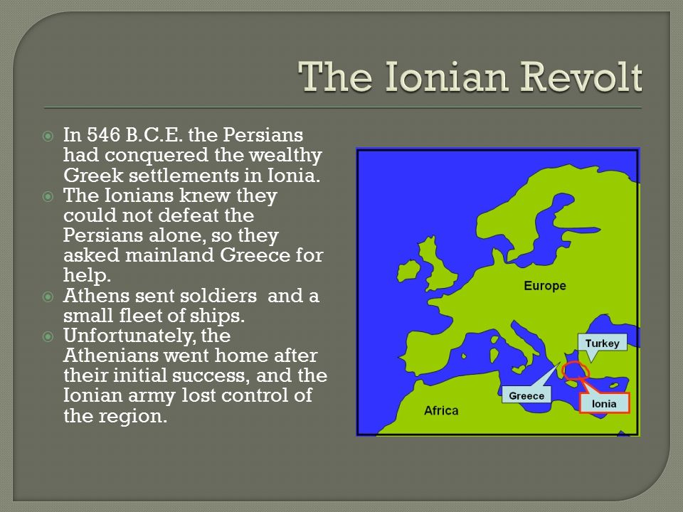 The Ionian Revolt In 546 B.C.E. the Persians had conquered the wealthy Greek settlements in Ionia.