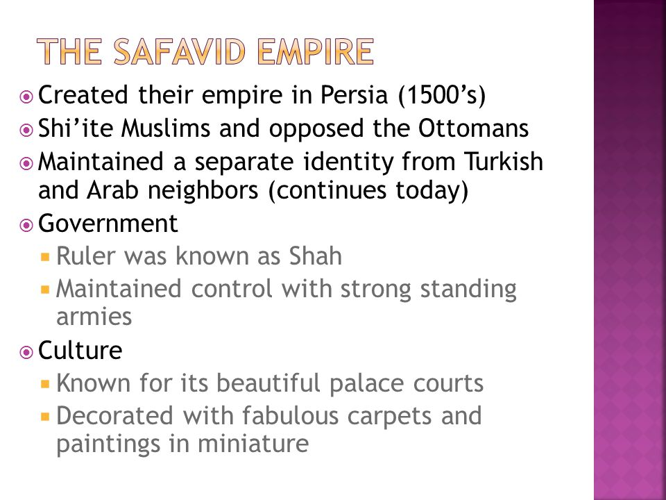 The Safavid Empire Created their empire in Persia (1500's)