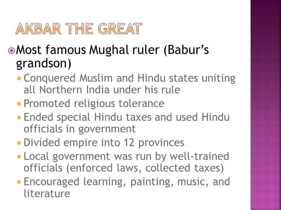 Akbar the Great Most famous Mughal ruler (Babur's grandson)