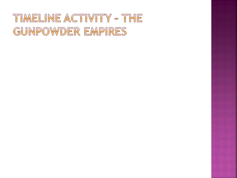 Timeline activity – the gunpowder empires