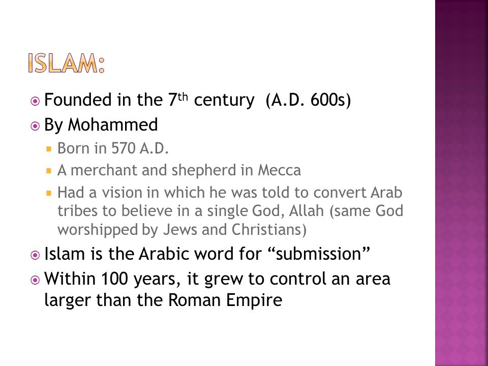 ISLAM: Founded in the 7th century (A.D. 600s) By Mohammed