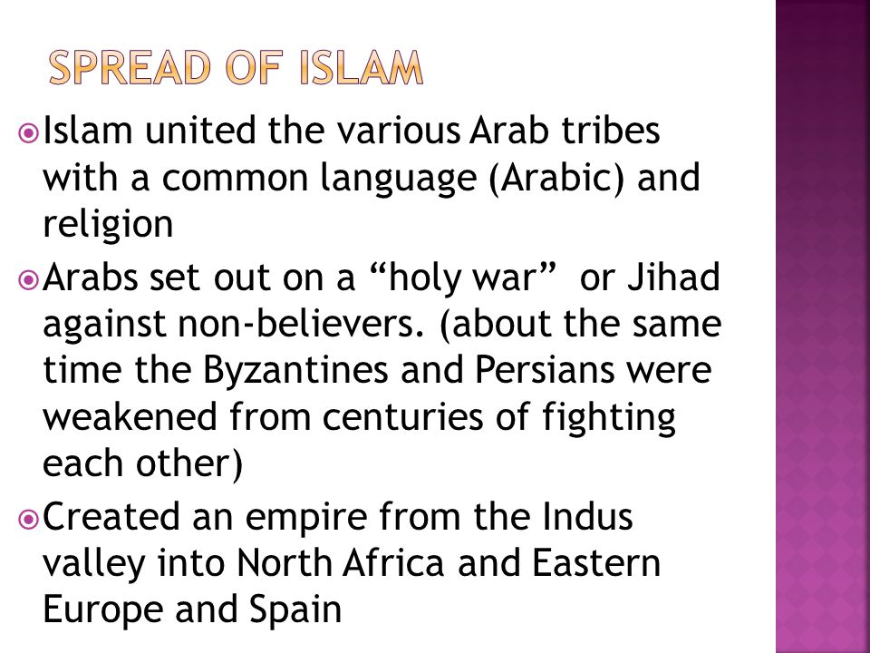Spread of islam Islam united the various Arab tribes with a common language (Arabic) and religion.
