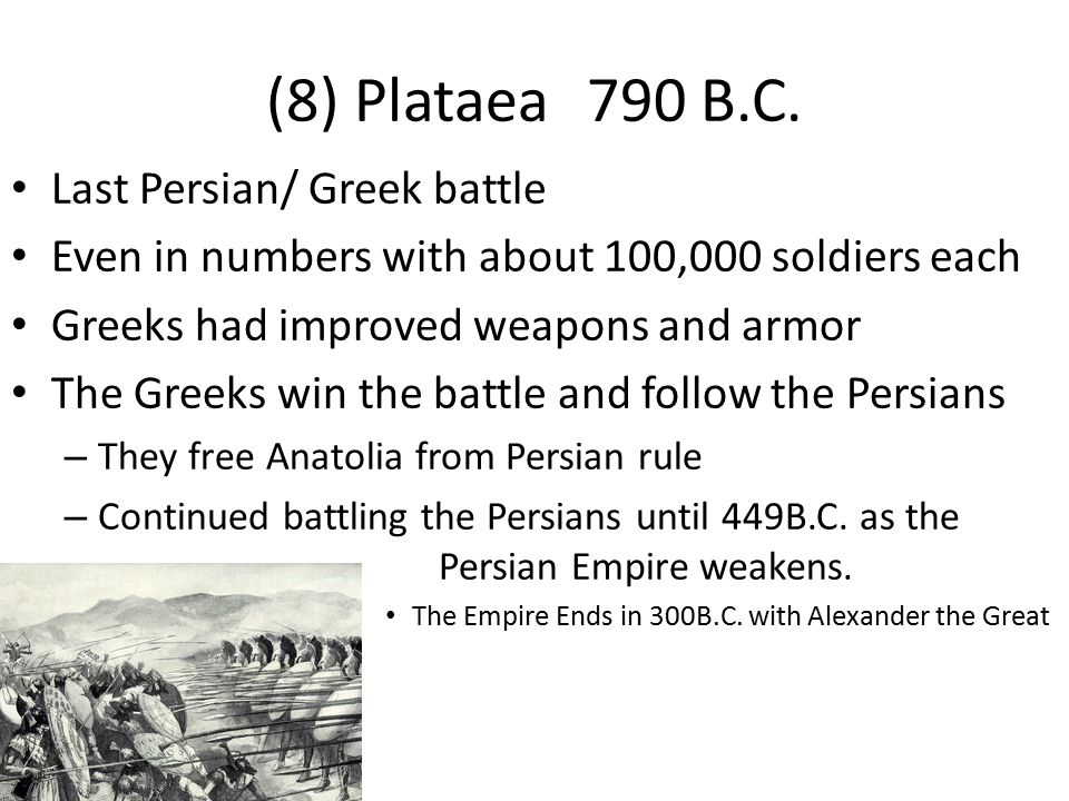 (8) Plataea 790 B.C. Last Persian/ Greek battle