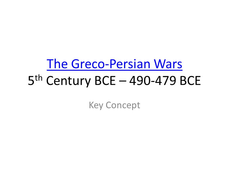 The Greco-Persian Wars 5th Century BCE – 490-479 BCE