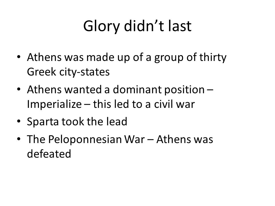 Glory didn't last Athens was made up of a group of thirty Greek city-states.