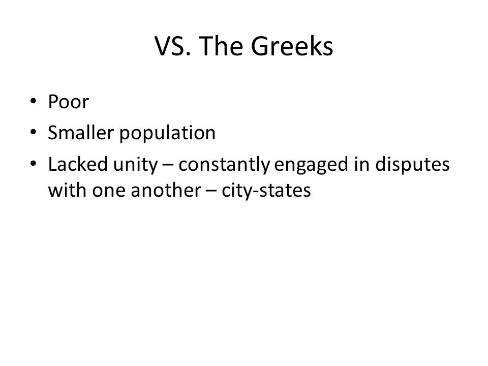 VS. The Greeks Poor Smaller population