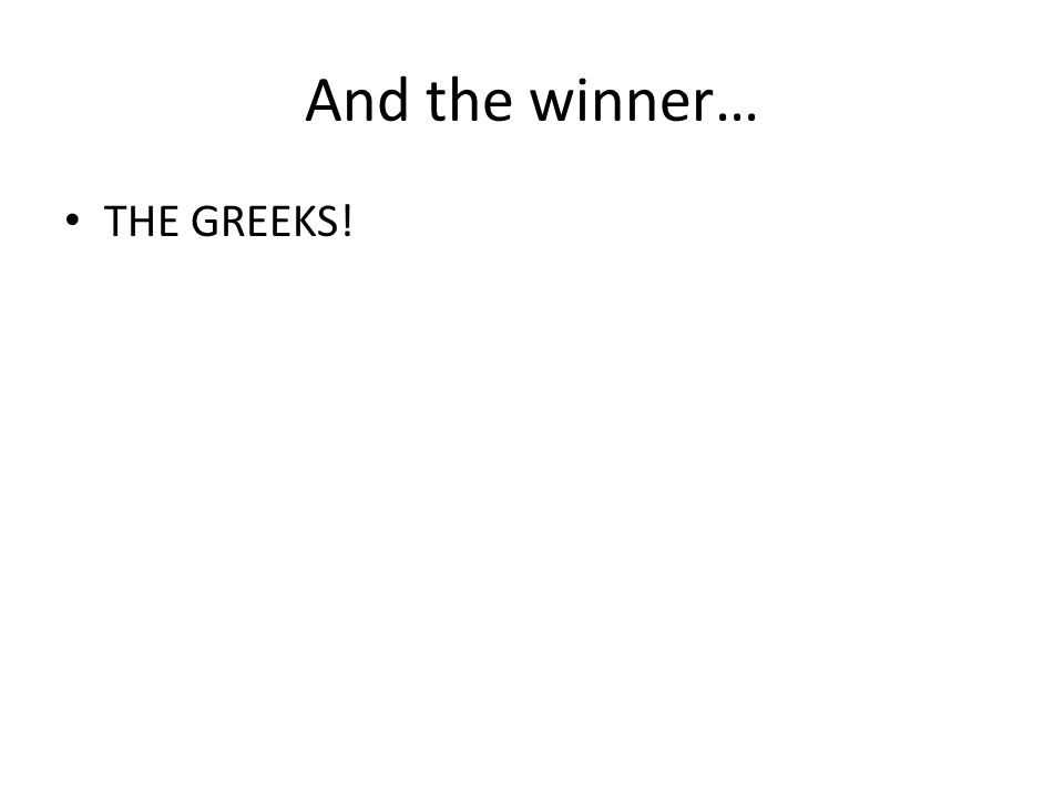 And the winner… THE GREEKS!