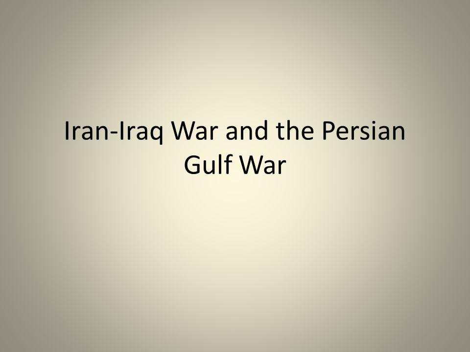 Iran-Iraq War and the Persian Gulf War
